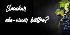 Är eko-viner godare? Vad tycker du?